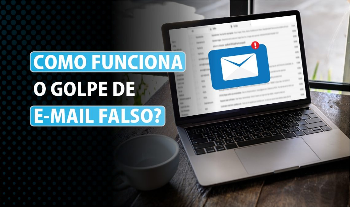Como funciona o golpe de e-mail falso?
