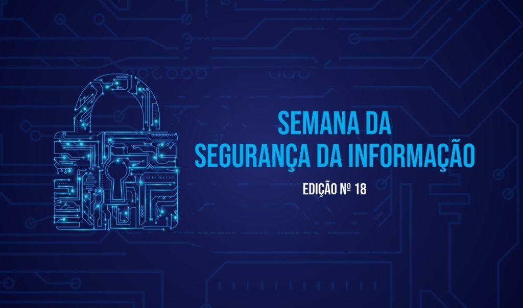 A Semana da Segurança da Informação - Edição Nº18