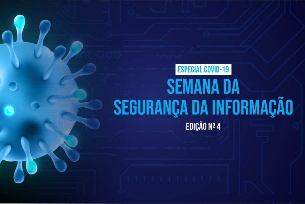 A Semana da Segurança da Informação - Edição Nº4 - Especial COVID-19