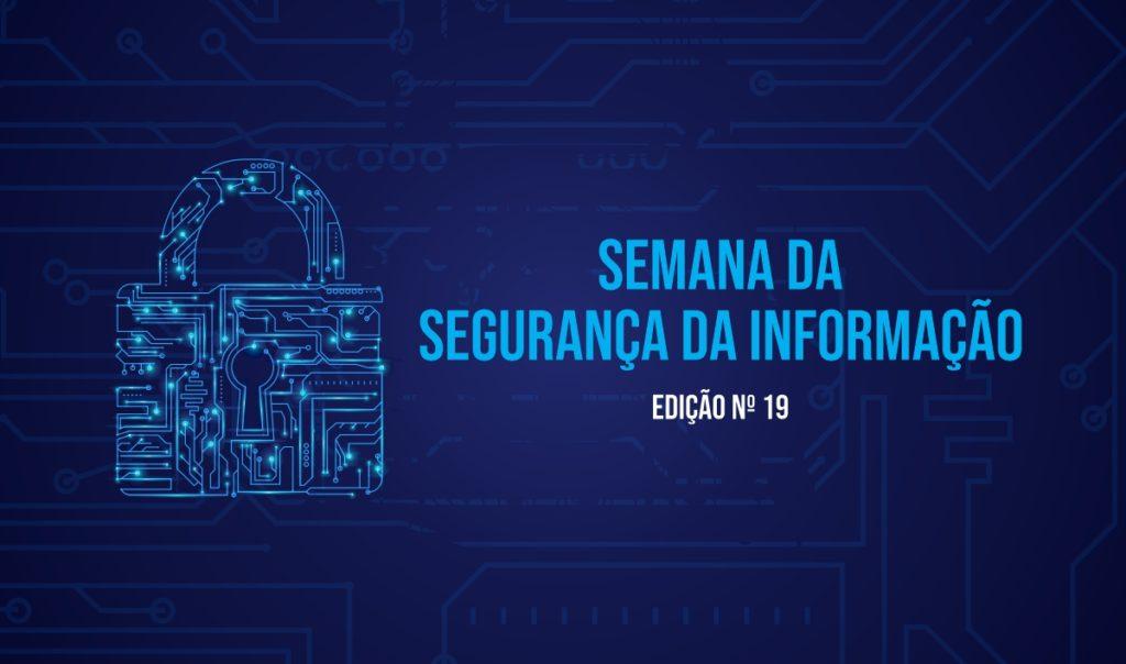 A Semana da Segurança da Informação - Edição Nº19