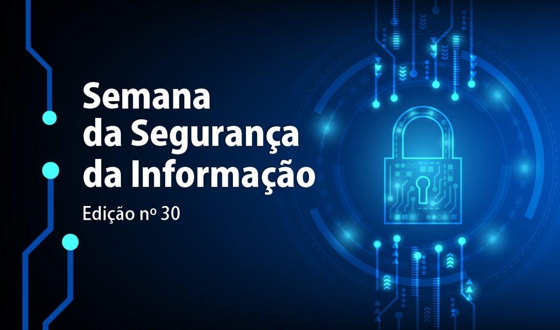 A Semana da Segurança da Informação - Edição Nº 30