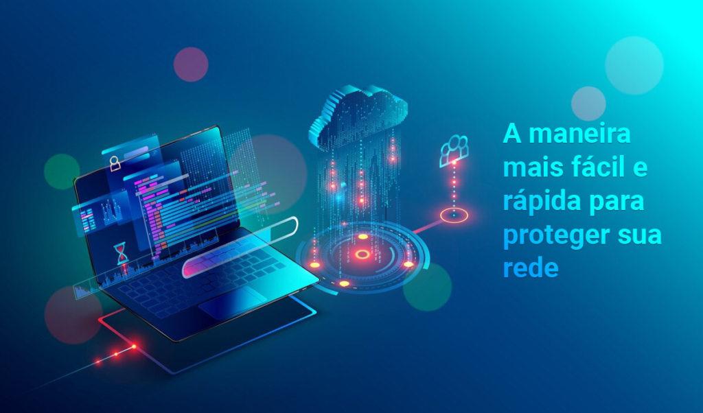 A maneira mais fácil e rápida para proteger sua rede